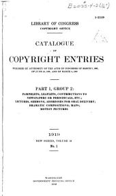 Catalogue of Copyright Entries: Pamphlets, leaflets, contributions to newspapers or periodicals, etc.; lectures, sermons, addresses for oral delivery; dramatic compositions; maps; motion pictures, Volume 16, Issue 1