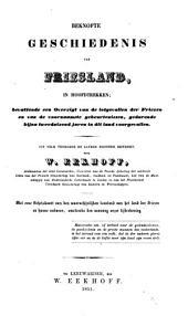 Beknopte geschiedenis van Friesland, in hoofdtrekken: bevattende een overzigt van de lotgevallen der Friezen en van de voornaamste gebeurtenissen, gedurende bijna tweeduizend jaren in dit land voorgevallen