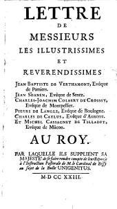 Lettre ... au Roy, par laquelle ils supplient sa Majeste de se Faire rendre compte de leur reponse a l'instruction pastorale du Cardinal de Bissy au-sujet de la Bulle Unigenitus