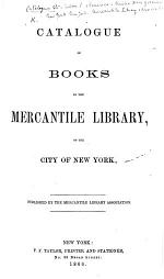 Catalogue of Books in the Mercantile Library, of the City of New York. (Supplement. Accessions, March 1866 to October 1869. Accessions to Dec. 15. 1869.).