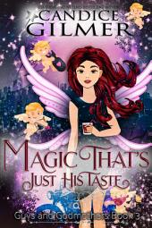 Magic That's Just His Taste: A Guys and Godmothers Paranormal Romance