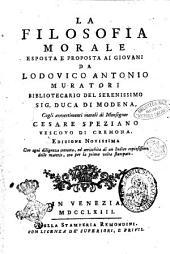 La filosofia morale esposta e proposta ai giovani da Lodovico Antonio Muratori ... Cogli avvertimenti morali di monsignor Cesare Speziano vescovo di Cremona