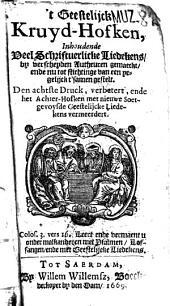 't Geestelijck kruyd-hofken, inhoudende veel schriftuerlicke liedekens, by verscheyden autheuren gemaeckt, ende nu tot stichtinge van een yegelijck t'samen gestelt: Volume 1