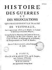 Histoire des guerres et des négociations qui précédèrent le traité de Westphalie, sous le règne de Louis XIII et le ministère du cardinal de Richelieu et du cardinal Mazarin, composée sur les Mémoires du comte d'Avaux, ambassadeur du roi très-chrétien dans les cours du Nord, en Allemagne et en Hollande, et plénipotentiaire au traité de Munster