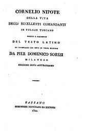 Della vita degli eccellenti comandanti in volgar Toscano recato a riscontro del testo Latino ed illustrato con note da Pier Domenico Soresi. Ed. 6