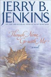 Though None Go with Me: A Novel