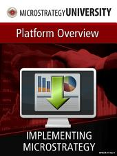 Implementing MicroStrategy: Platform Overview: Implementing MicroStrategy
