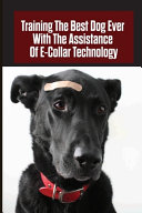 Training The Best Dog Ever With The Assistance Of E collar Technology PDF