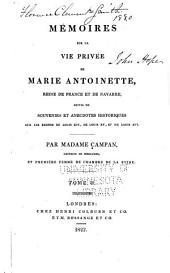 Mémoires sur la vie privée de Marie-Antoinette, reine de France et de Navarre: suivis de souvenires et anecdotes historiques sur les règnes de Louis XIV, de Louis XV et de Louis XVI.