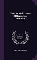 The Life and Travels of Herodotus  Volume 1 PDF