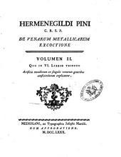 Hermenegildi Pini ... De venarum metallicarum excoctione: Volumen 2. Quo in 6. libros tributo artificia metallorum ex singulis venarum generibus conficiendorum explicantur, Volume 2