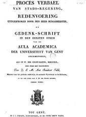 Proces verbael van stads-regering, redenvoering uytgesproken door den heer burgemeester, en gedenk-schrift in den eersten steen van de Aula academica der Universiteyt van Gent ... 1819 ...
