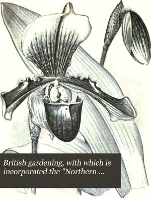British Gardening, with which is Incorporated the