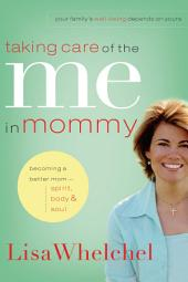 Taking Care of the Me in Mommy: Becoming a Better Mom: Spirit, Body and Soul