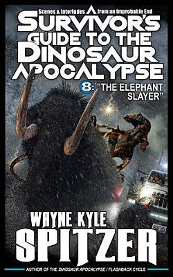 A Survivor s Guide to the Dinosaur Apocalypse  Episode Eight    The Elephant Slayer  PDF