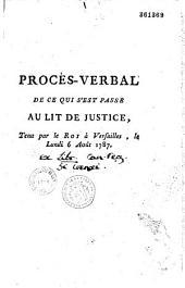 Procès-verbal de ce qui s'est passé au lit de justice, tenu par le Roi, à Versailles, le lundi 6 août 1787 [avec le texte de l'édit établissant une subvention territoriale]