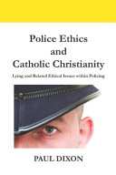Police Ethics and Catholic Christianity: Lying and Related Ethical Issues Within Policing