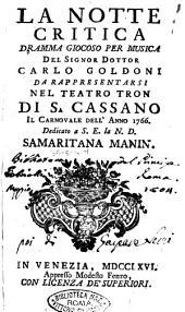 La notte critica dramma giocoso per musica del signor dottor Carlo Goldoni da rappresentarsi nel teatro Tron di S. Cassano il carnovale dell'anno 1766. ...