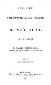 The Life, Correspondence, and Speeches of Henry Clay: In Six Volumes, Volume 6