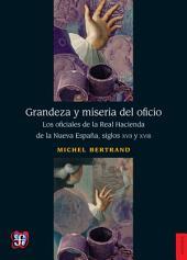 Grandeza y miseria del oficio: Los oficiales de la Real Hacienda de la Nueva España, siglos XVII y XVIII