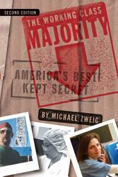 The Working Class Majority: America's Best Kept Secret, Edition 2