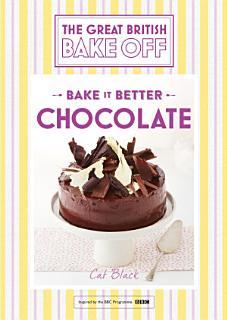 Great British Bake Off     Bake it Better  No 6   Chocolate Book