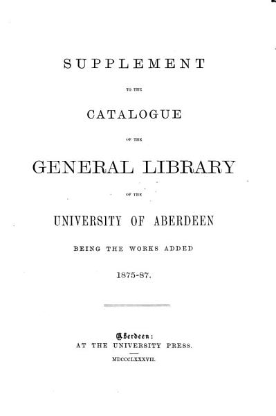 Download Supplement to the Catalogue of the General Library of the University of Aberdeen Book