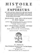 Histoire des empereurs, et des autres princes qui ont regné durant les six premiers siecles de l'Eglise,: Depuis Severe jusques à l'election de Diocletien