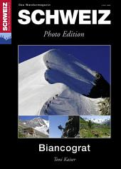 Bernina - Biancograt: Wandermagazin SCHWEIZ 3_2014 - Photo Edition