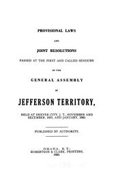 Provisional laws and joint resolutions passed at the first and called sessions of the General Assembly of Jefferson Territory, held at Denver City, J.T., November and December, 1859, and January, 1860