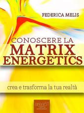 Conoscere la Matrix Energetics: Crea e trasforma la tua realtà
