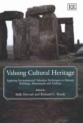 Valuing Cultural Heritage: Applying Environmental Valuation Techniques to Historic Buildings, Monuments and Artifacts