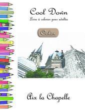 Cool Down [Color] - Livre à colorier pour adultes: Aix la Chapelle