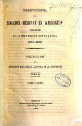 Correspondencia de la legacion mexicana en Washington durante la intervencion extranjera, 1860-1868: coleccion de documentos para formar la historia de la intervencion, Volumen 6