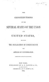 The Constitutions of the Several States of the Union and United States: Including the Declaration of Independence and Articles of Confederation : Taken from Authentic Documents