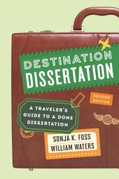 Destination Dissertation: A Traveler's Guide to a Done Dissertation, Edition 2