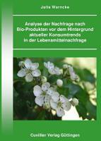 Analyse der Nachfrage nach Bio Produkten vor dem Hintergrund aktueller Konsumtrends in der Lebensmittelnachfrage PDF