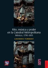 Rito, música y poder en la Catedral Metropolitana: México, 1790-1810