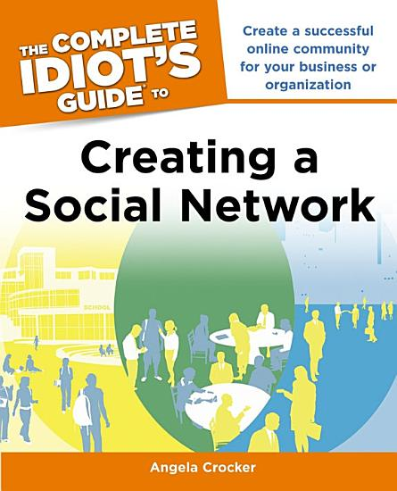 The Complete Idiot s Guide to Creating a Social Network PDF