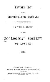 Revised List of the Vertebrated Animals Now Or Lately Living in the Gardens of the Zoological Society of London: 1872