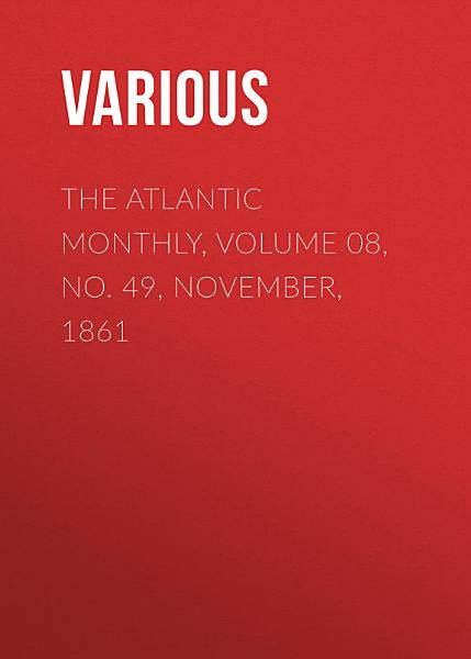 Download The Atlantic Monthly  Volume 08  No  49  November  1861 Book