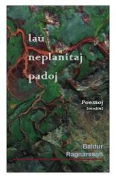 Lau' neplanitaj padoj (Originala poemaro en Esperanto): Poemoj 2011-2012