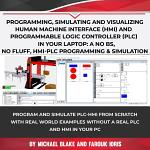 Programming, Simulating and Visualizing Human Machine Interface (HMI) and Programmable Logic Controller (PLC) In Your Laptop