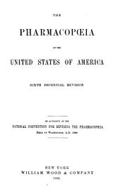 The Pharmacopœia of the United States of America: Sixth Decennial Revision