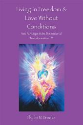 Living in Freedom & Love Without Conditions: New Paradigm Multi-Dimensional TransformationTM