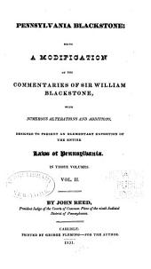 Pennsylvania Blackstone: Being a Modification of the Commentaries of Sir William Blackstone, with Numerous Alterations and Additions, Designed to Present an Elementary Exposition of the Entire Laws of Pennsylvania ...