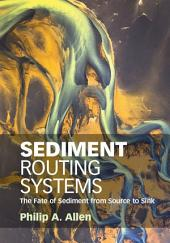 Sediment Routing Systems: The Fate of Sediment from Source to Sink