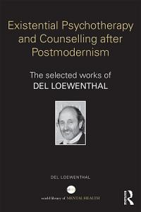 Existential Psychotherapy and Counselling after Postmodernism Book