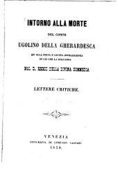 Intorno alla morte del Conte Ugolino della Gherardesca ed alla piena e giusta intelligenza di ciò che la riguarda nel c. XXXIII della Divina Commedia Lettere critiche: (Dante)