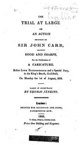 The Trial at Large of an Action Brought by Sir John Carr Against Hood and Sharpe, for the Publication of a Caricature ... Taken in Short-hand, by Thomas Jenkins